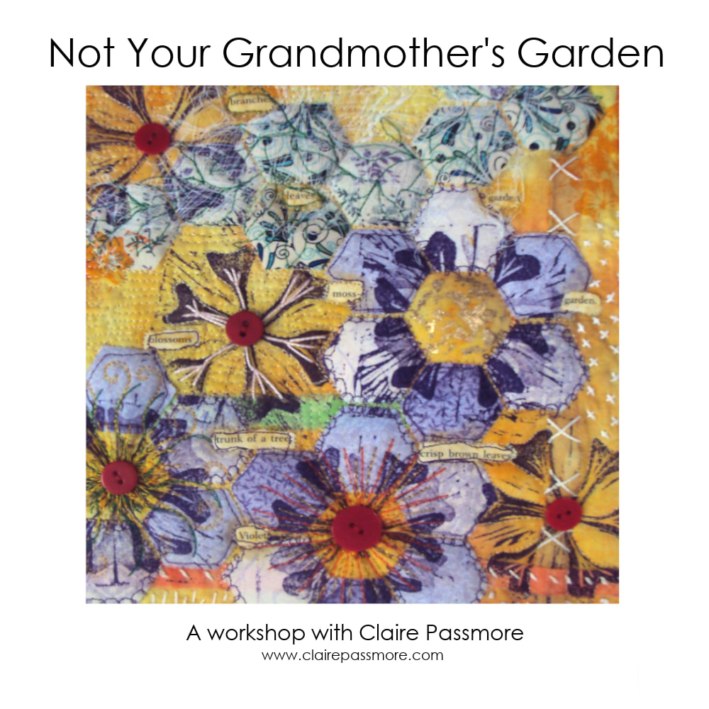 Not My Grandmother's Garden art quilt workshop by Claire Passmore